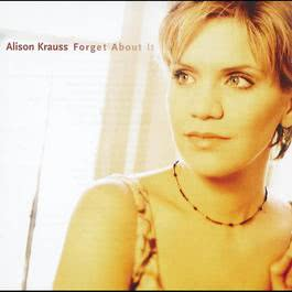Forget About It 1999 Alison Krauss
