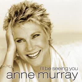 I'll Be Seeing You 2004 Anne Murray