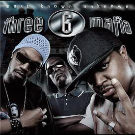 Most Known Unknown (Explicit) 2005 Three 6 Mafia