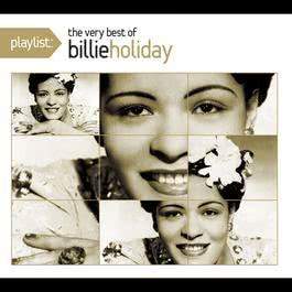 Playlist: The Very Best Of Billie Holiday 2008 Billie Holiday