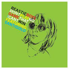 Don't Play No Game That I Can't Win (Remix EP) [feat. Santigold] 2011 Beastie Boys; Santigold