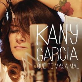 Que Te Vaya Mal 2012 Kany García