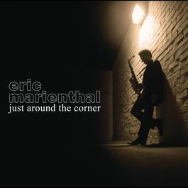 Just Around The Corner 2007 Eric Marienthal