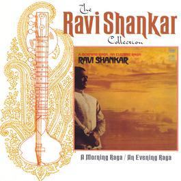 The Ravi Shankar Collection: A Morning Raga / An Evening Raga 2000 Ravi Shankar