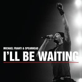 I'll Be Waiting 2011 Michael Franti & Spearhead