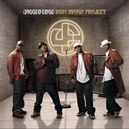 Baby Makin' Project 2007 Jagged Edge