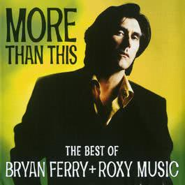 More Than This - The Best Of Bryan Ferry And Roxy Music 1995 Bryan Ferry