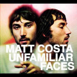 Unfamiliar Faces 2007 Matt Costa