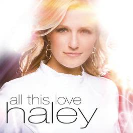All This Love 2013 Haley