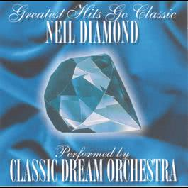 Neil Diamond - Greatest Hits Go Classic 2001 Classic Dream Orchestra