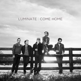 Come Home 2011 Luminate
