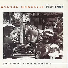 Thick In The South - Soul Gestures In Southern Blue Vol. 1 1991 Wynton Marsalis