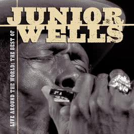 Live Around The World: The Best Of Junior Wells 2002 Junior Wells
