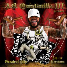 "A.B. Quintanilla III Presents Kumbia Kings Greatest Hits ""Album Versions"" 2007 A.B. Quintanilla III"