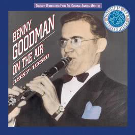 Benny Goodman On The Air 1937 - 38 1991 Benny Goodman