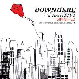 Wide-Eyed And Simplified (Unrehearsed. Unpolished. Unplugged.) 2010 Downhere