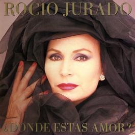 Dónde Estás Amor? 2006 Rocio Jurado