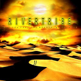 Did You Feel The Mountains Tremble? 2002 Rivertribe