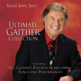Ultimate Gaither Collection 2011 Bill & Gloria Gaither