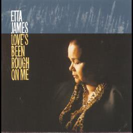 Love's Been Rough On Me 1997 Etta James