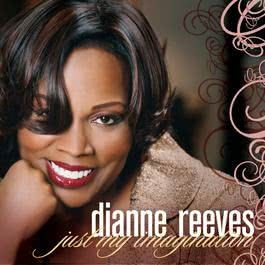 Just My Imagination 2008 Dianne Reeves