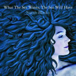What The Sea Wants, The Sea Will Have 2006 Sarah Blasko