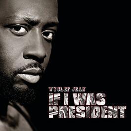 If I Was President 2010 Wyclef Jean