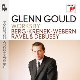 Berg/Krenek/Webern/Ravel/Debussy 1995 Glenn Gould