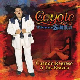Cuando Regreso A Tus Brazos 2001 El Coyote Y Su Banda Tierra Santa