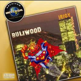 Irigy Hónaljmirigy / Buliwood / Archívum 2007 Irigy Honaljmirigy