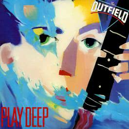 Play Deep 1986 The Outfield