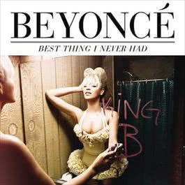 Best Thing I Never Had 2011 Beyoncé