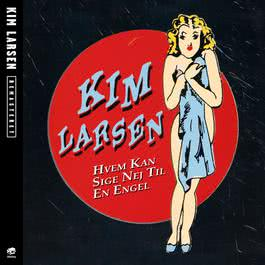 Hvem Kan Sige Nej Til En Engel [Remastered] 2012 Kim Larsen