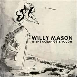 If The Ocean Gets Rough 2007 Willy Mason