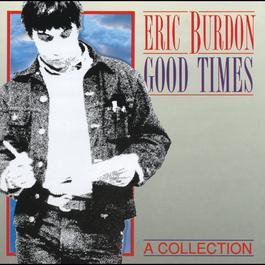 Good Times - A Collection 1992 Eric Burdon