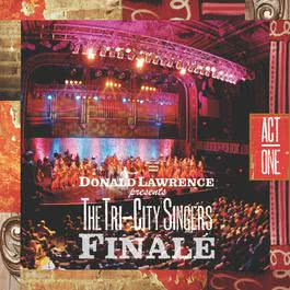 Finale Act I 2006 Donald Lawrence And The Tri-City Singers