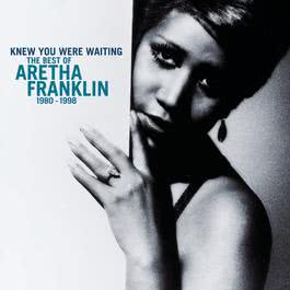 Knew You Were Waiting: The Best Of Aretha Franklin 1980-1998 2012 Aretha Franklin