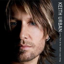 Love, Pain & The Whole Crazy Thing 2006 Keith Urban