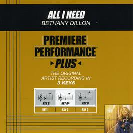 Premiere Performance Plus: All I Need 2004 Bethany Dillon