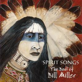 Spirit Songs: The Best Of Bill Miller 2006 Bill Miller