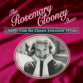 The Rosemary Clooney Show: Songs From The Classic Television Series 2004 Rosemary Clooney