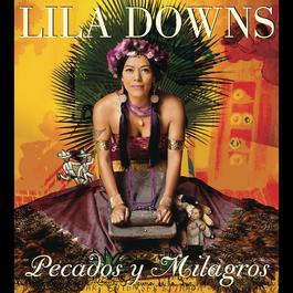 Pecados Y Milagros 2011 Lila Downs