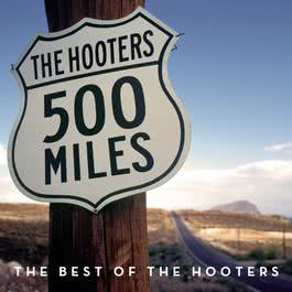 500 Miles - The Best Of 2010 The Hooters