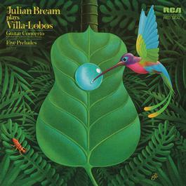 Villa-Lobos: Guitar Concerto, W501 & 5 Preludes, W419 2013 Julian Bream
