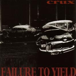 Failure To Yield 1995 Crux