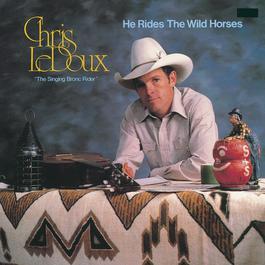 He Rides The Wild Horses 1991 Chris Ledoux