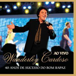 40 Anos De Sucesso Do Bom Rapaz 2006 Wanderley Cardoso