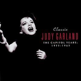 Classic Judy Garland: The Capitol Years 1955-1965 2002 judy garland