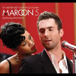 If I Never See Your Face Again 2008 Maroon 5; Rihanna