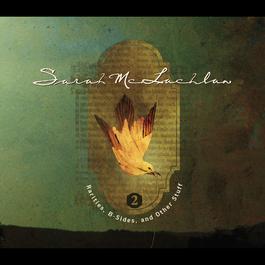 Rarities, B-Sides and Other Stuff, Volume 2 2008 Sarah McLachlan